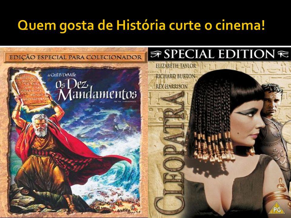 Quem gosta de História curte o cinema!