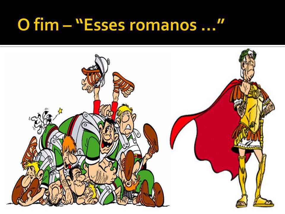 O fim – Esses romanos ...