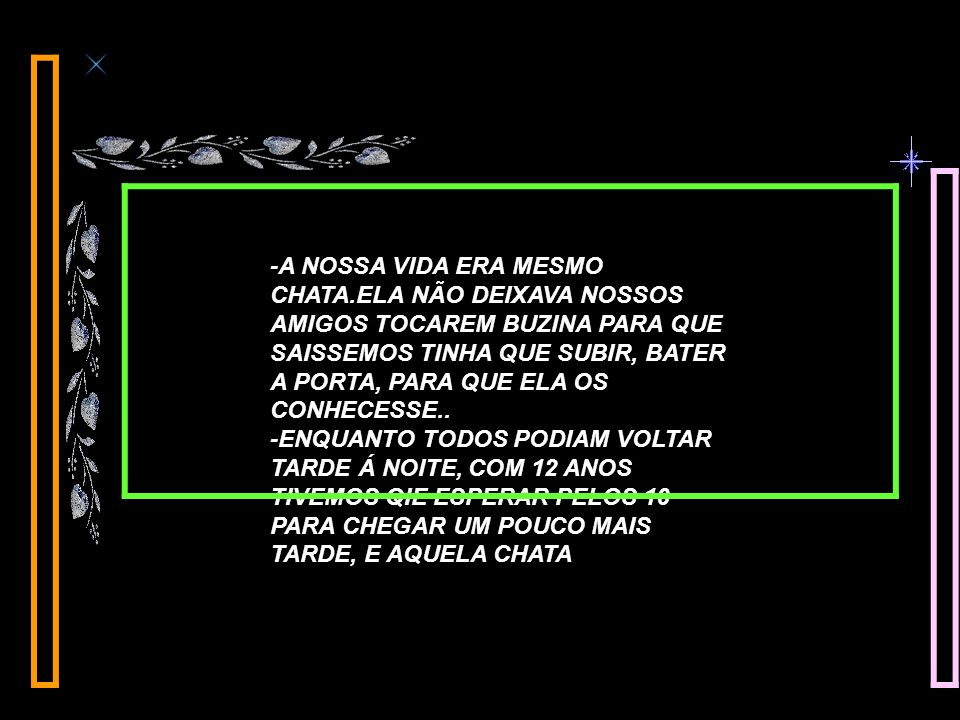 -A NOSSA VIDA ERA MESMO CHATA