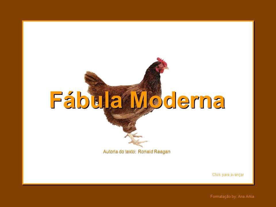 Fábula Moderna Autoria do texto: Ronald Reagan Click para avançar
