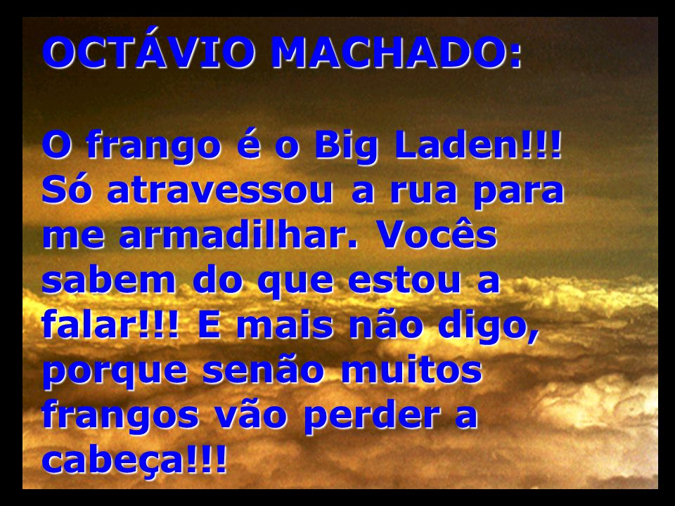 OCTÁVIO MACHADO: O frango é o Big Laden!!!