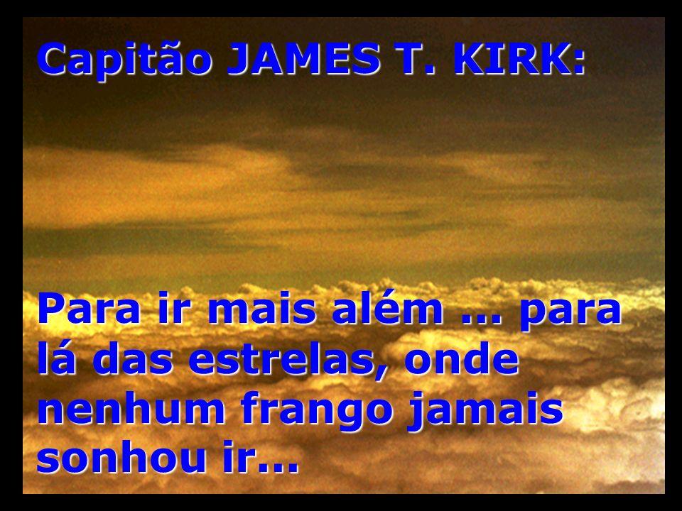 Capitão JAMES T. KIRK: Para ir mais além ...