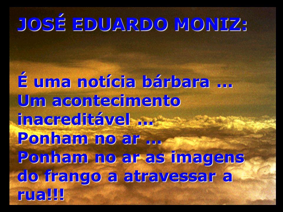 JOSÉ EDUARDO MONIZ: É uma notícia bárbara ...