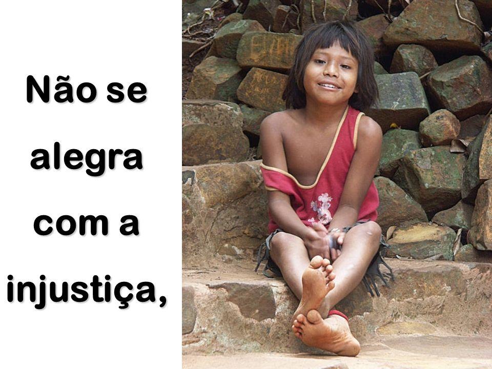 Não se alegra com a injustiça,