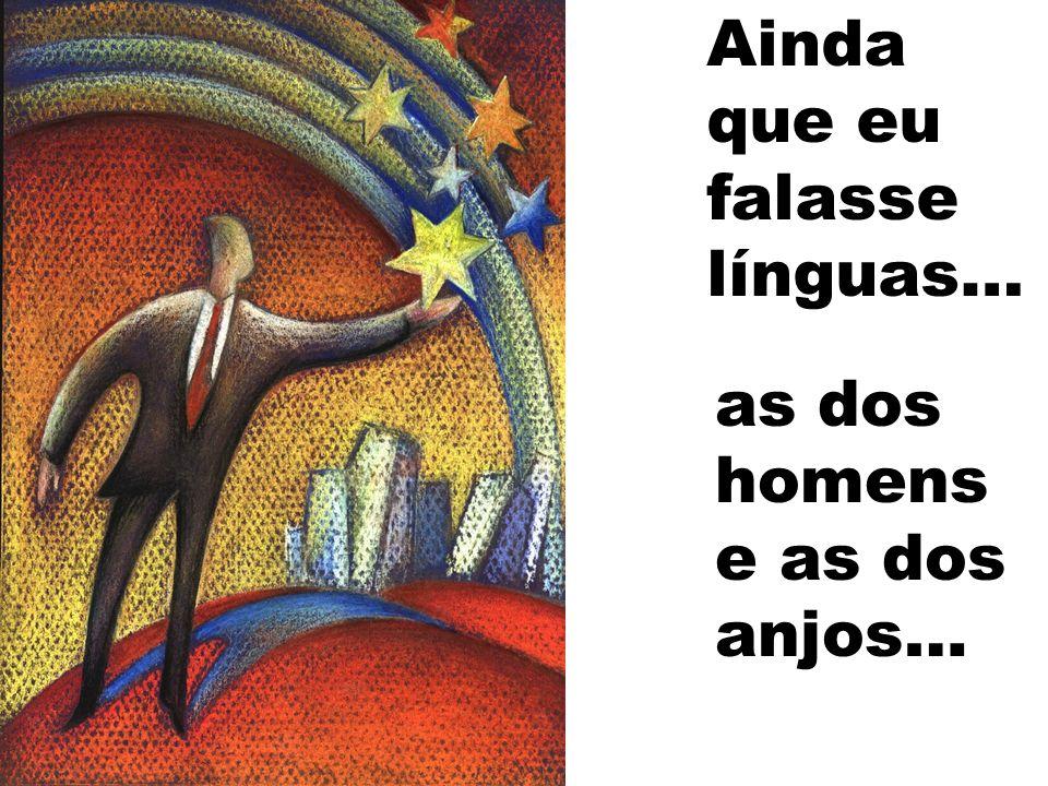 Ainda que eu falasse línguas… línguas,