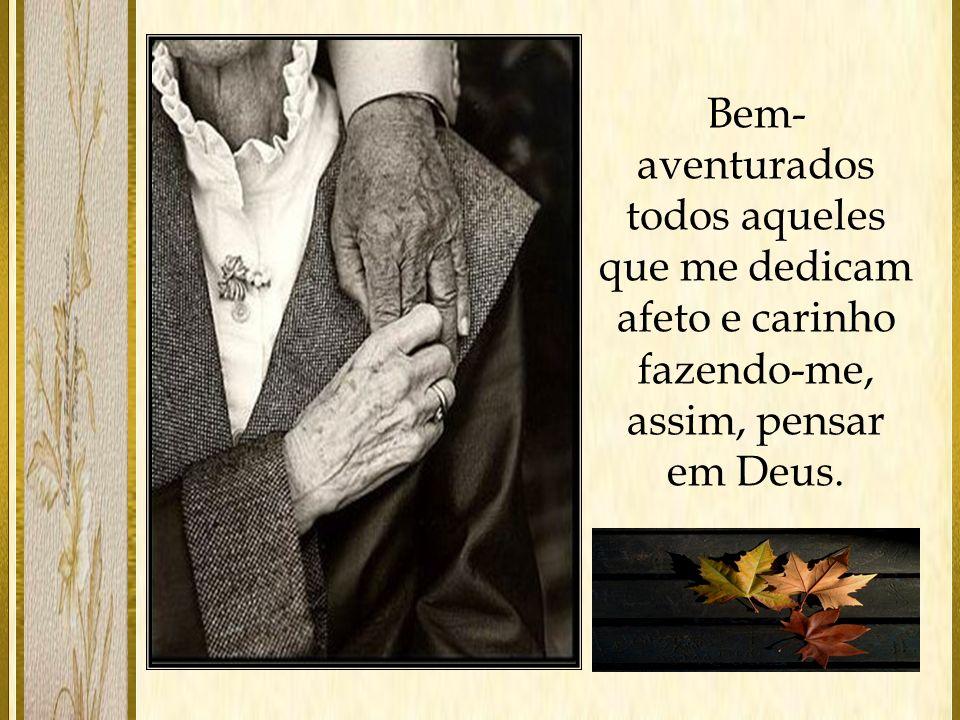 Bem-aventurados todos aqueles que me dedicam afeto e carinho fazendo-me, assim, pensar em Deus.