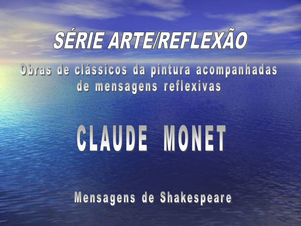 SÉRIE ARTE/REFLEXÃO CLAUDE MONET