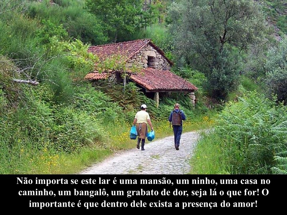 Não importa se este lar é uma mansão, um ninho, uma casa no caminho, um bangalô, um grabato de dor, seja lá o que for.