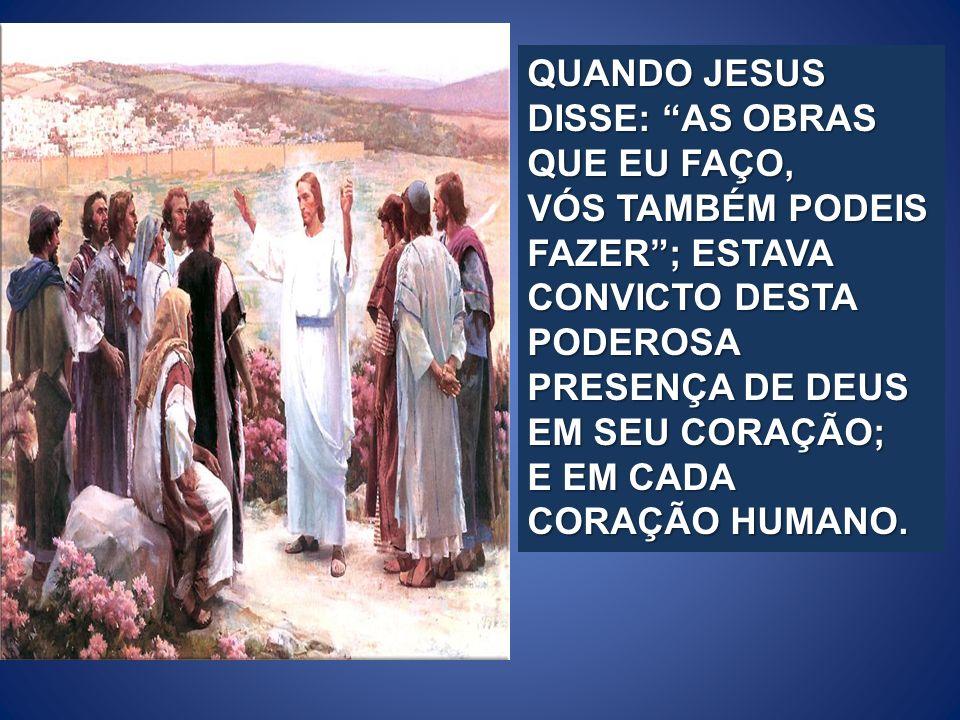 QUANDO JESUS DISSE: AS OBRAS QUE EU FAÇO,