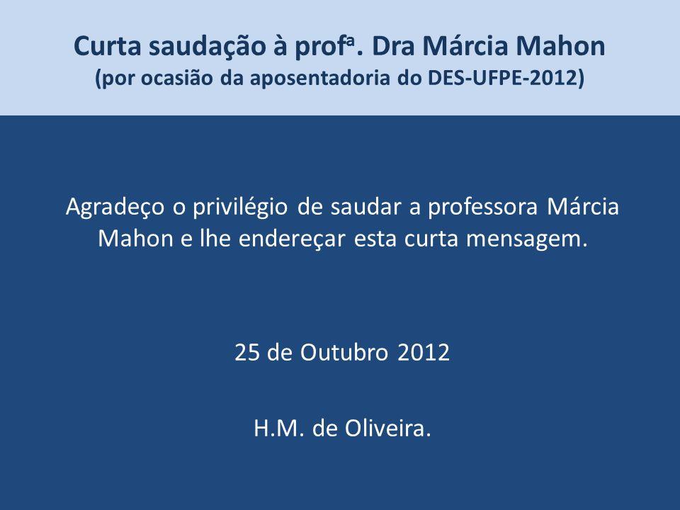 Curta saudação à profa. Dra Márcia Mahon (por ocasião da aposentadoria do DES-UFPE-2012)