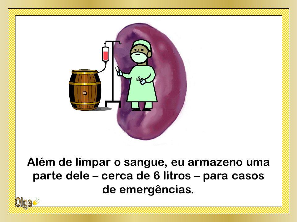 Além de limpar o sangue, eu armazeno uma parte dele – cerca de 6 litros – para casos de emergências.