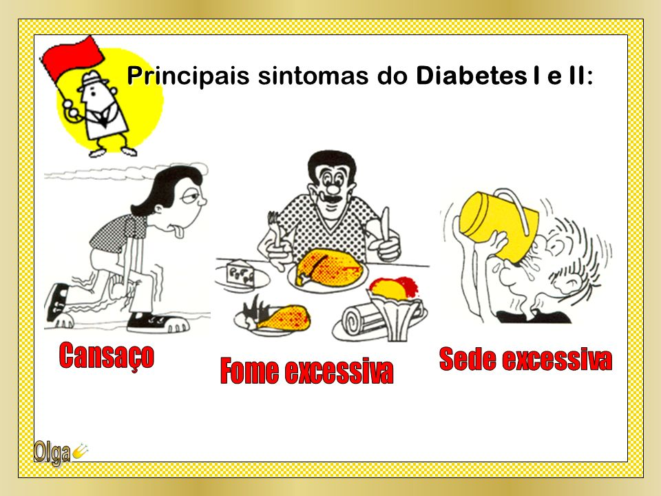 Principais sintomas do Diabetes I e II: