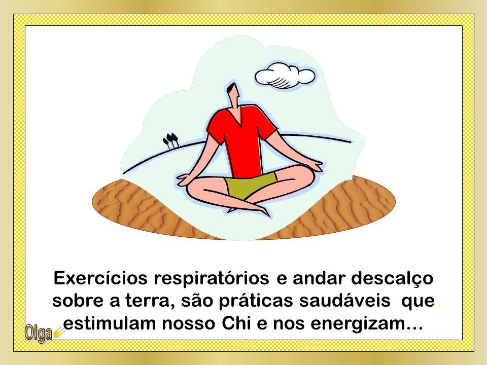 Exercícios respiratórios e andar descalço sobre a terra, são práticas saudáveis que estimulam nosso Chi e nos energizam...