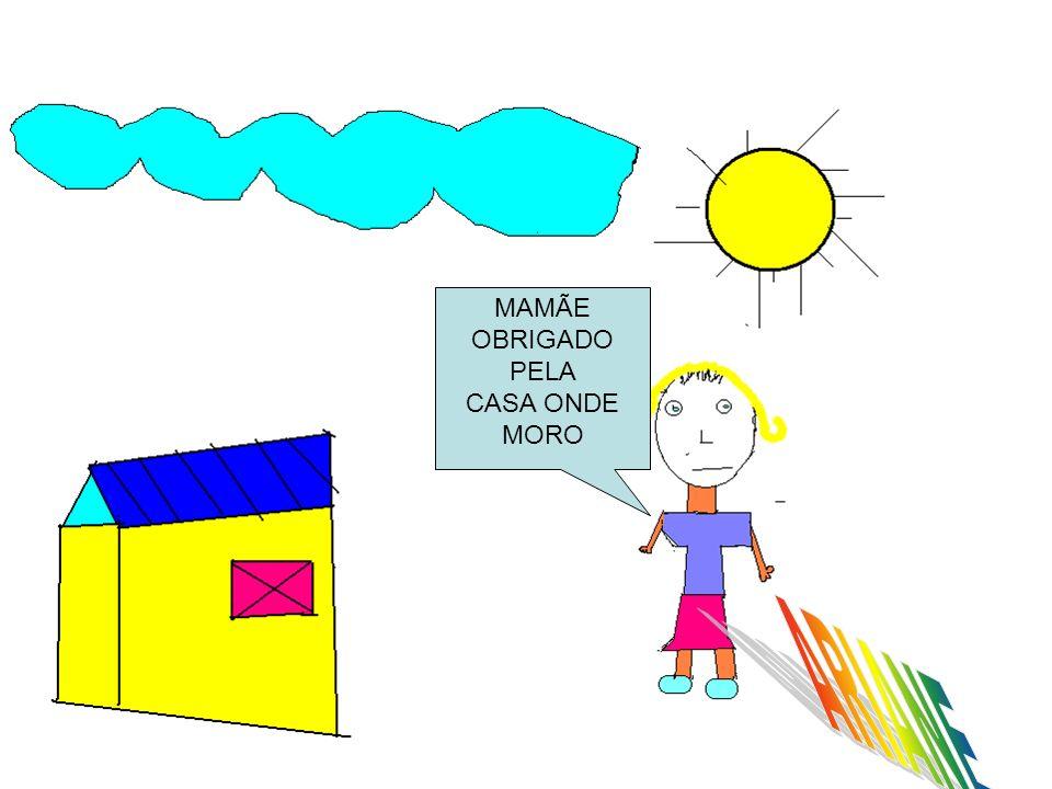 MAMÃE OBRIGADO PELA CASA ONDE MORO ARIANE