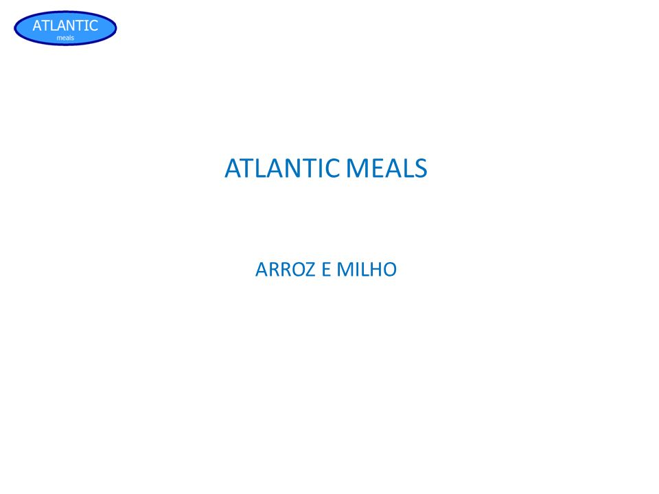 ATLANTIC MEALS ARROZ E MILHO