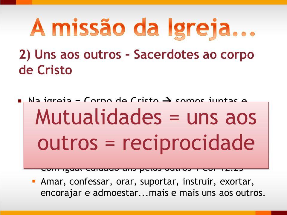 Mutualidades = uns aos outros = reciprocidade