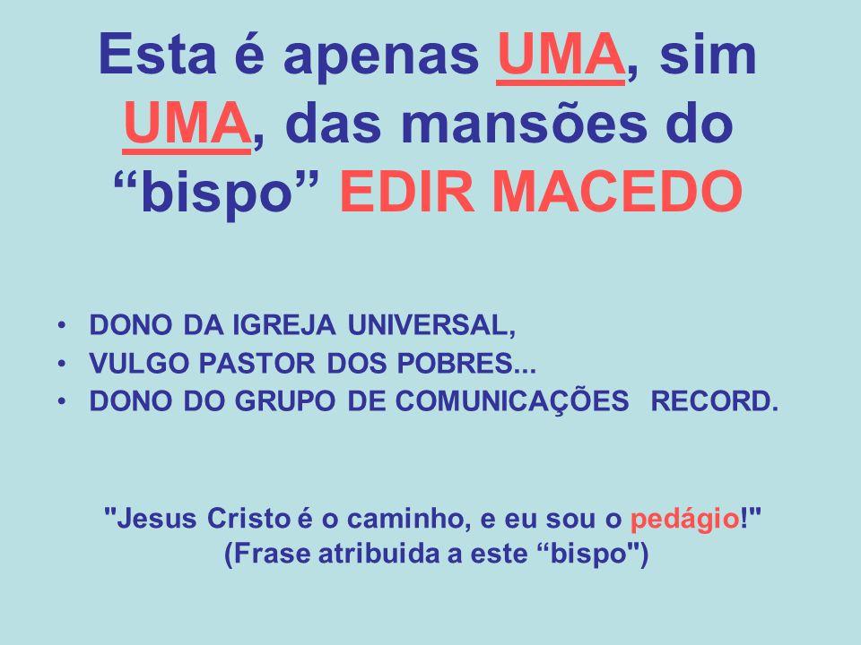 Esta é apenas UMA, sim UMA, das mansões do bispo EDIR MACEDO