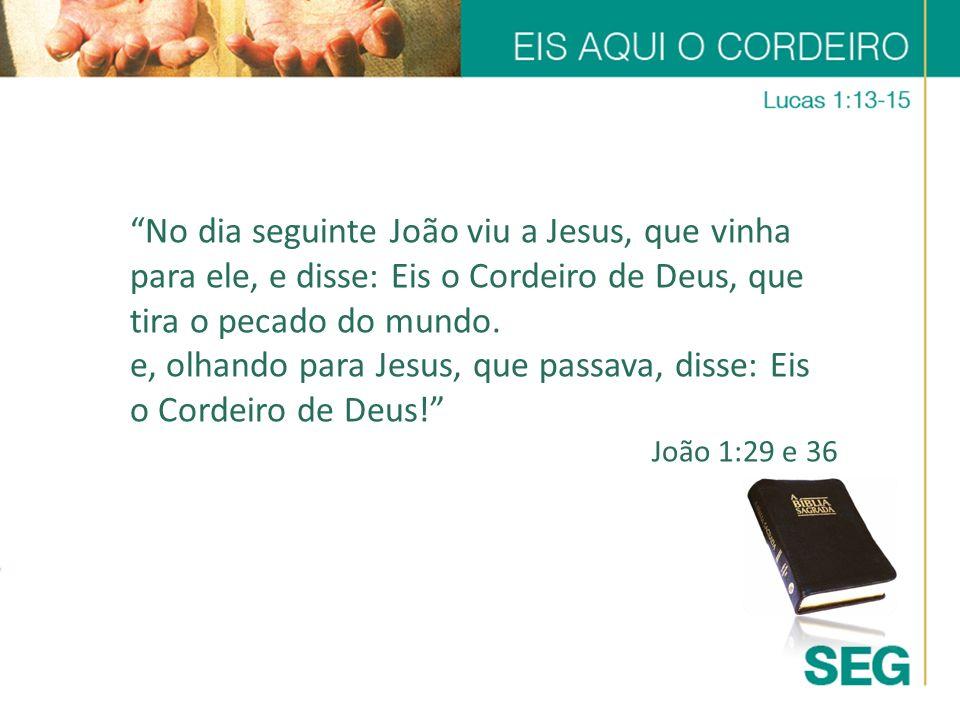 e, olhando para Jesus, que passava, disse: Eis o Cordeiro de Deus!