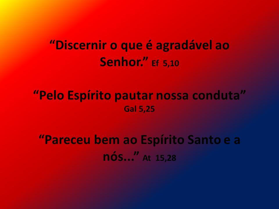Discernir o que é agradável ao Senhor. Ef 5,10