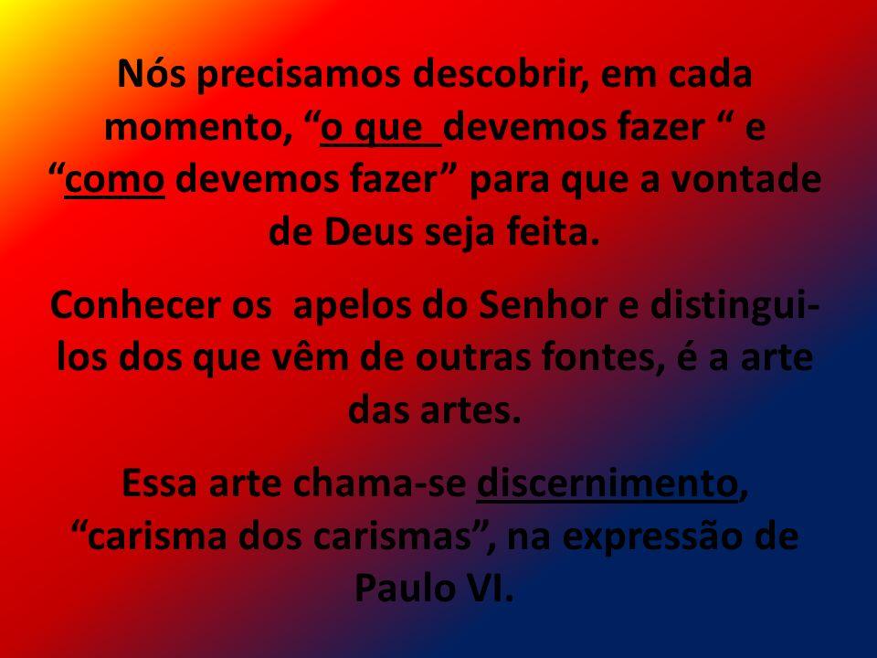Nós precisamos descobrir, em cada momento, o que devemos fazer e como devemos fazer para que a vontade de Deus seja feita.