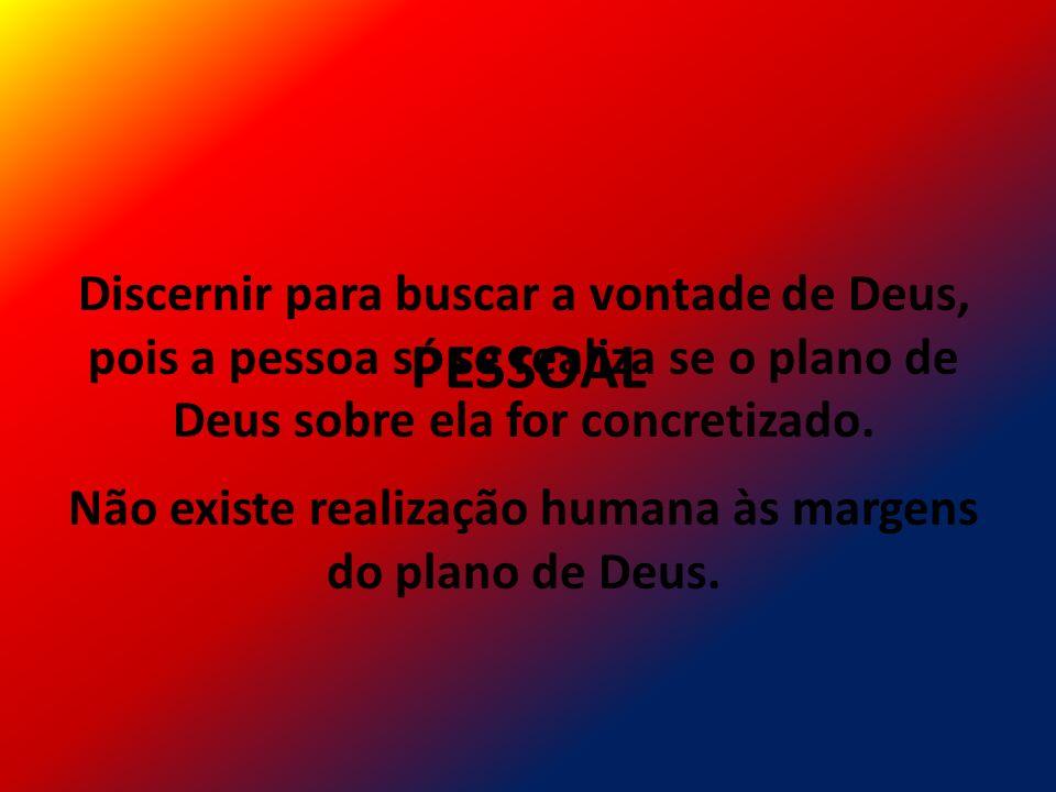 Não existe realização humana às margens do plano de Deus.