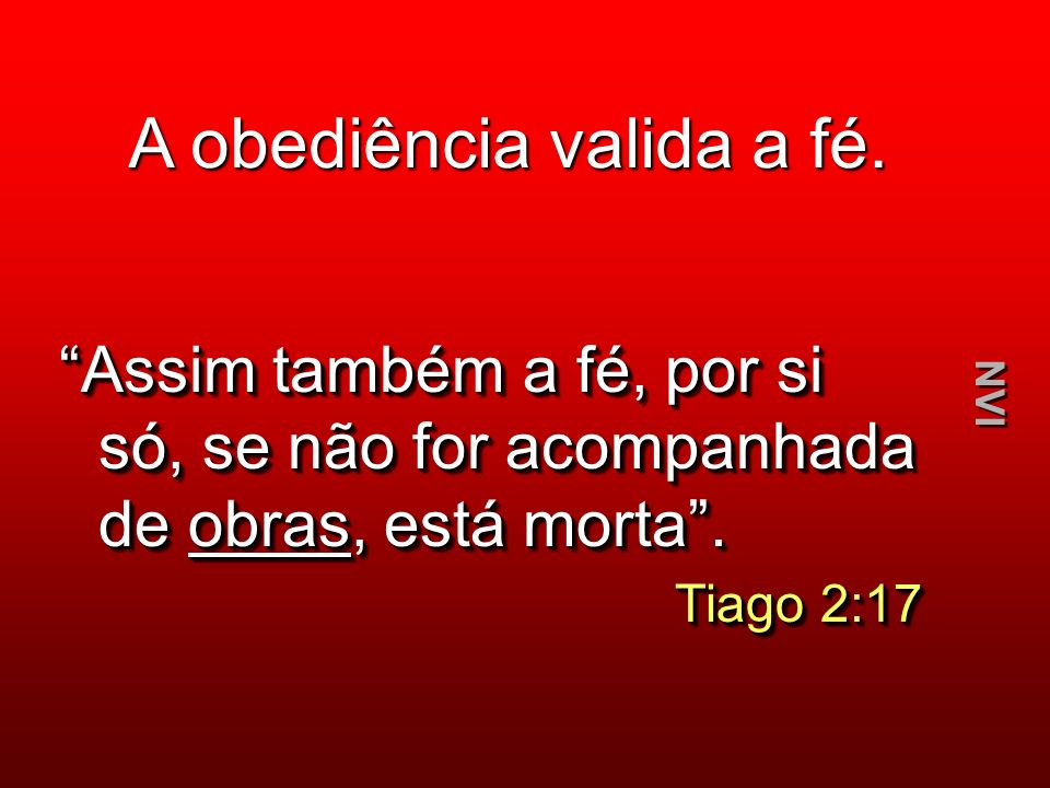 A obediência valida a fé.