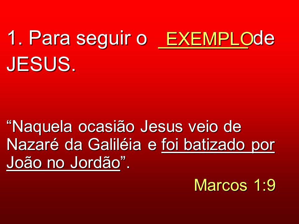 1. Para seguir o ________ de JESUS.
