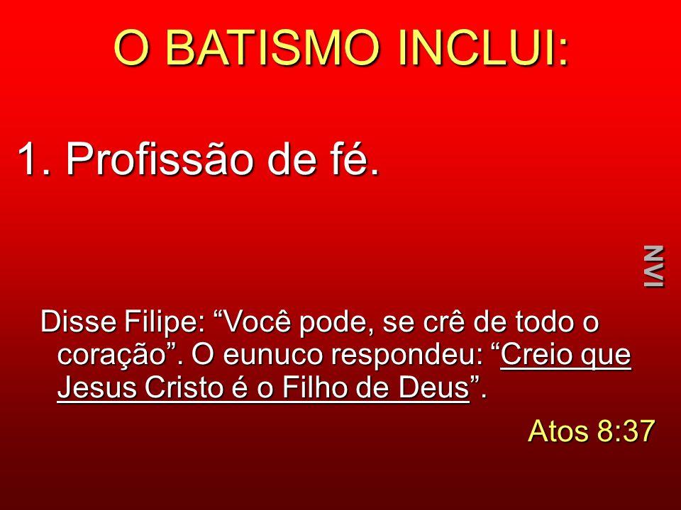O BATISMO INCLUI: 1. Profissão de fé.