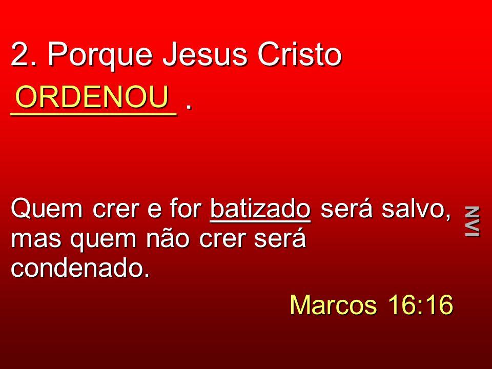 2. Porque Jesus Cristo _________ .