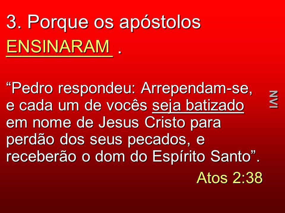 3. Porque os apóstolos __________ .