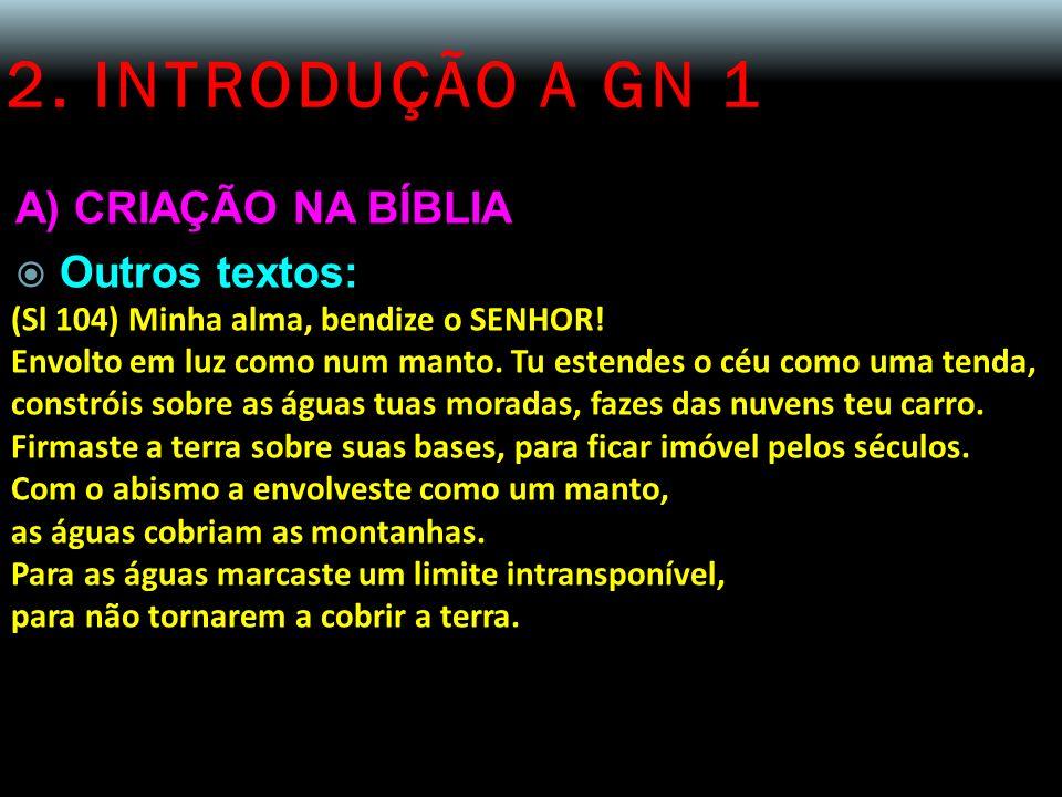 2. INTRODUÇÃO A GN 1 A) CRIAÇÃO NA BÍBLIA Outros textos: