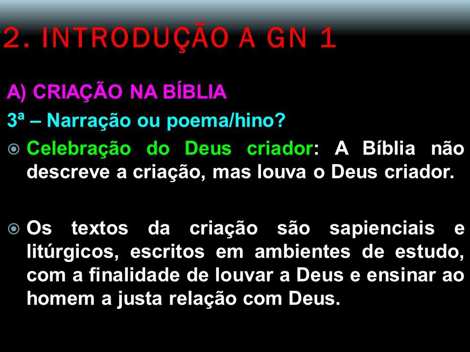 2. INTRODUÇÃO A GN 1 A) CRIAÇÃO NA BÍBLIA 3ª – Narração ou poema/hino