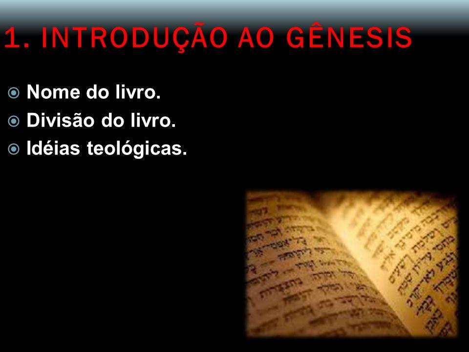 1. INTRODUÇÃO AO GÊNESIS Nome do livro. Divisão do livro.