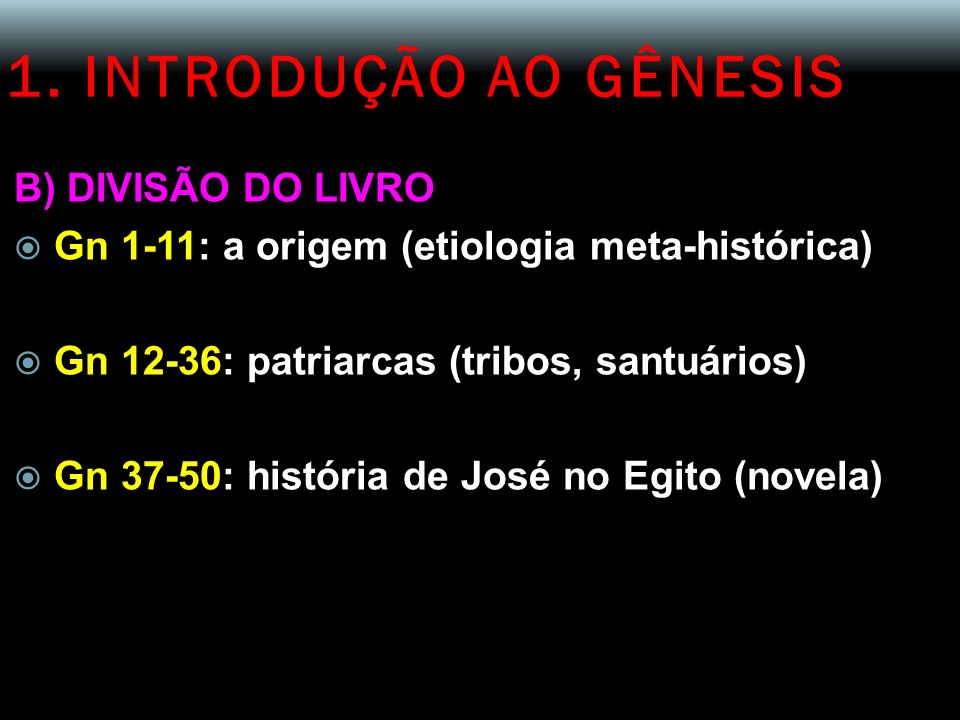 1. INTRODUÇÃO AO GÊNESIS B) DIVISÃO DO LIVRO