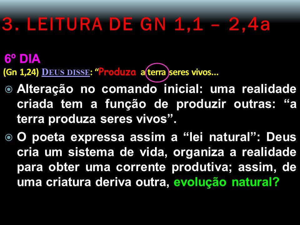 3. LEITURA DE GN 1,1 – 2,4a 6º DIA. (Gn 1,24) Deus disse: Produza a terra seres vivos...