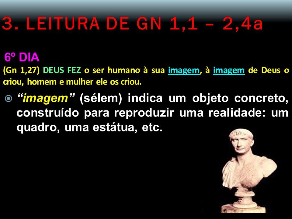 3. LEITURA DE GN 1,1 – 2,4a 6º DIA. (Gn 1,27) DEUS FEZ o ser humano à sua imagem, à imagem de Deus o criou, homem e mulher ele os criou.