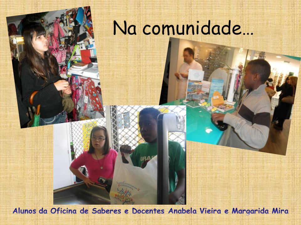 Na comunidade… Alunos da Oficina de Saberes e Docentes Anabela Vieira e Margarida Mira