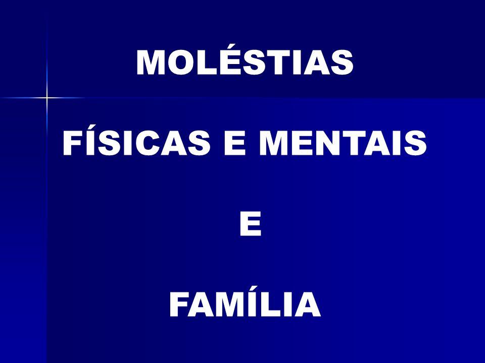 MOLÉSTIAS FÍSICAS E MENTAIS E FAMÍLIA