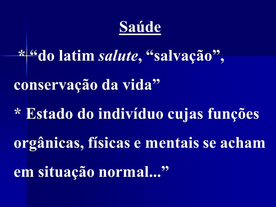 Saúde * do latim salute, salvação , conservação da vida