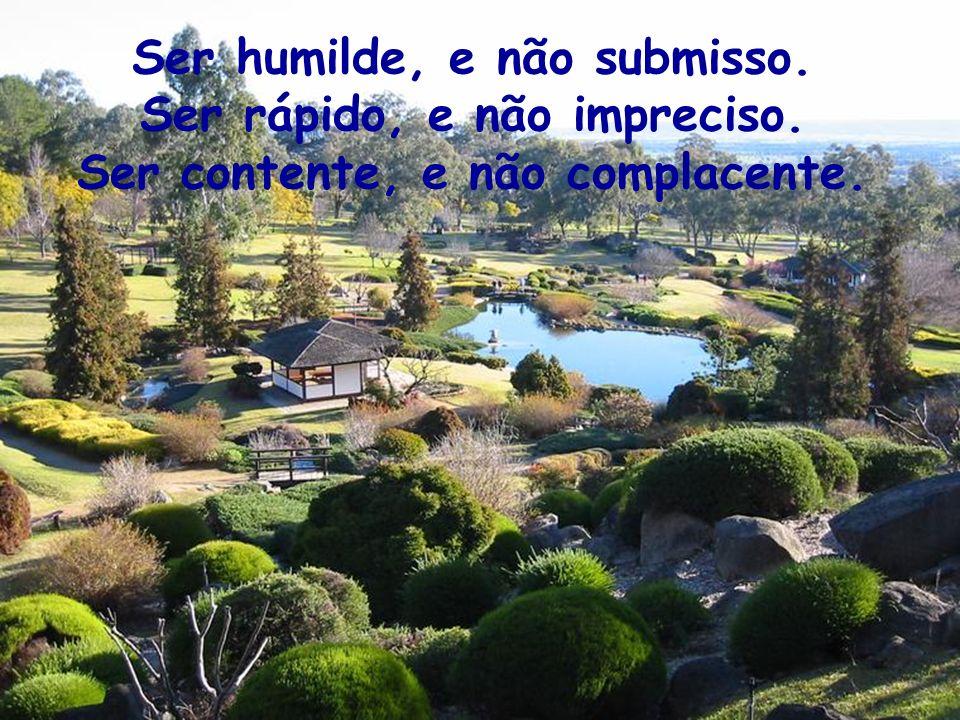 Ser humilde, e não submisso. Ser rápido, e não impreciso.