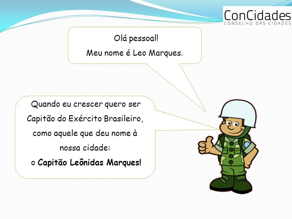 o Capitão Leônidas Marques!
