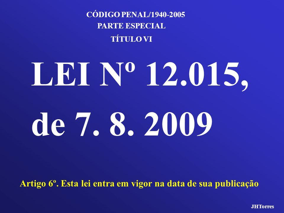 CÓDIGO PENAL/1940-2005 PARTE ESPECIAL. TÍTULO VI. LEI Nº 12.015, de 7. 8. 2009. Artigo 6º. Esta lei entra em vigor na data de sua publicação.