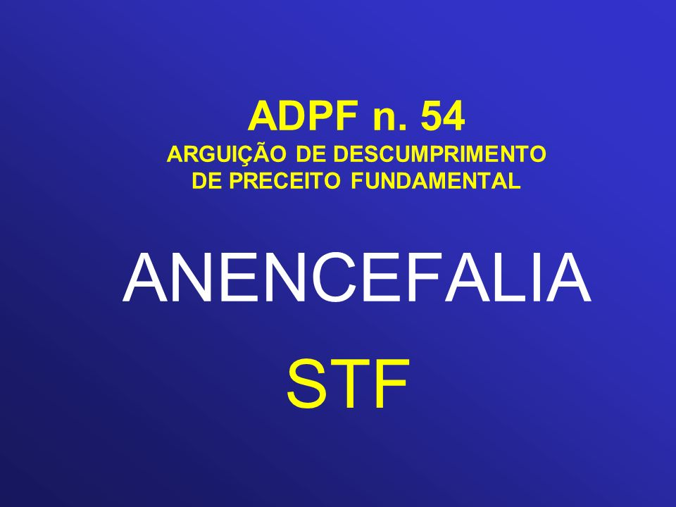 ADPF n. 54 ARGUIÇÃO DE DESCUMPRIMENTO DE PRECEITO FUNDAMENTAL