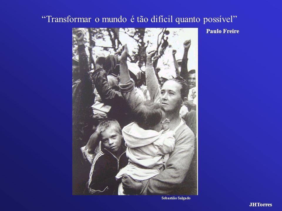 Transformar o mundo é tão difícil quanto possível Paulo Freire