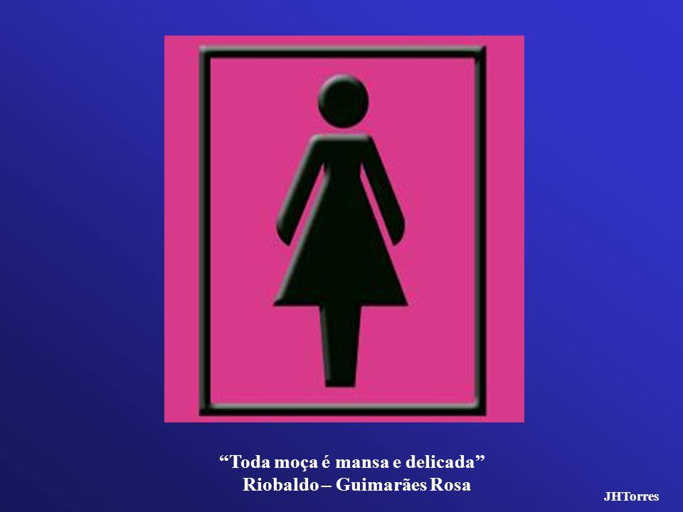Toda moça é mansa e delicada Riobaldo – Guimarães Rosa