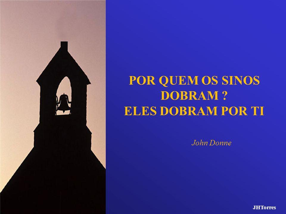 POR QUEM OS SINOS DOBRAM ELES DOBRAM POR TI John Donne