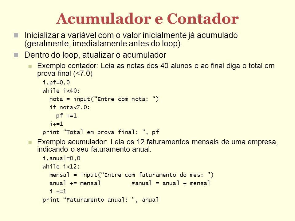 Acumulador e Contador Inicializar a variável com o valor inicialmente já acumulado (geralmente, imediatamente antes do loop).