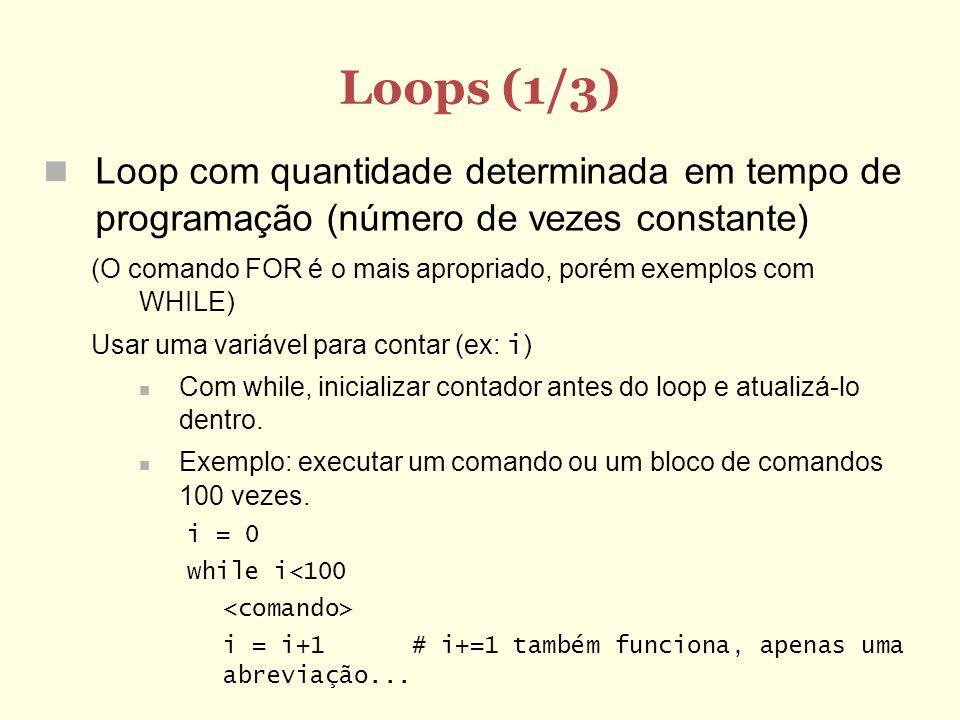 Loops (1/3) Loop com quantidade determinada em tempo de programação (número de vezes constante)