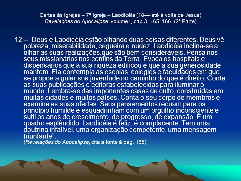 Cartas às Igrejas – 7ª Igreja – Laodicéia (1844 até à volta de Jesus) Revelações do Apocalipse, volume I, cap 3, 165, 166 (2ª Parte)