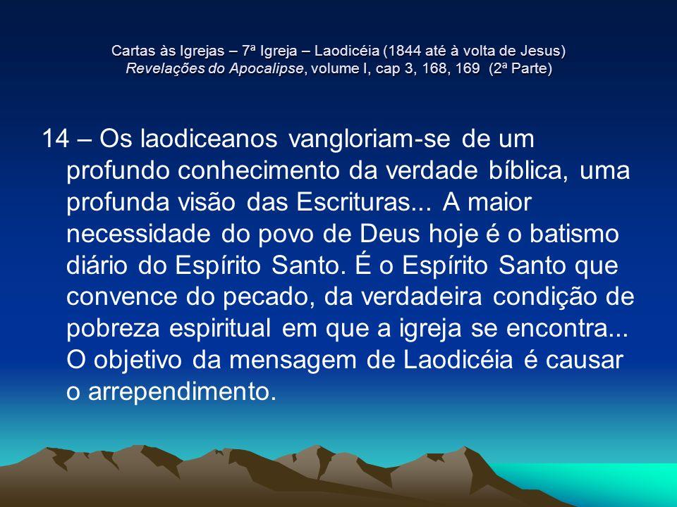 Cartas às Igrejas – 7ª Igreja – Laodicéia (1844 até à volta de Jesus) Revelações do Apocalipse, volume I, cap 3, 168, 169 (2ª Parte)